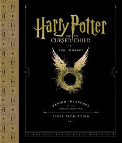 HARRY POTTER -  HARRY POTTER AND THE CURSED CHILD: THE JOURNEY: BEHIND THE SCENES OF THE AWARD-WINNING STAGE PRODUCTION