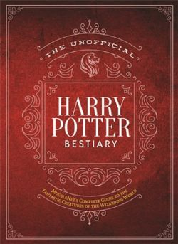HARRY POTTER -  THE UNOFFICIAL HARRY POTTER BESTIARY