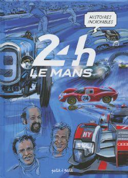 HISTOIRES INCROYABLES -  24H LE MANS
