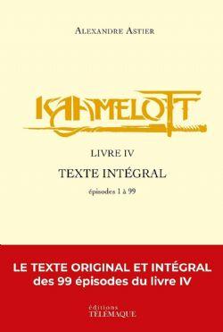 KAAMELOTT -  LIVRE IV TEXTE INTÉGRALE : ÉPISODE 1 À 99