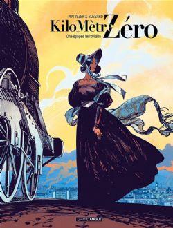 KILOMÈTRE ZÉRO -  UNE ÉPOPÉE FERROVIAIRE 01