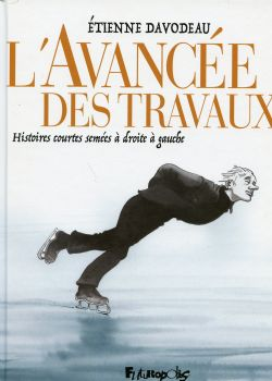 L'AVANCÉE DES TRAVAUX . HISTOIRES COURTES SEMÉES À DROITE À GAUCHE