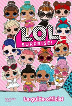 L.O.L. SURPRISE! -  LE GUIDE OFFICIEL