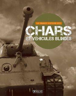 LA GRANDE HISTOIRE DES CHARS ET DES VÉHICULES BLINDÉS