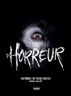 LE CINÉMA D'HORREUR . HISTOIRES DE FILMS CULTES