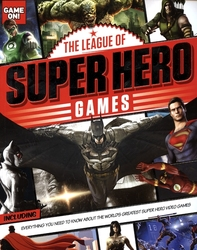 LEAGUE OF SUPER HERO GAMES, THE -  EVERYTHING YOU NEED TO KNOW ABOUT THE WORLD'S GREATEST SUPER HERO GAME