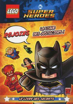 LEGO -  REJOINS LA LIGUE DES JUSTICIERS! - LE LIVRE DES SECRETS