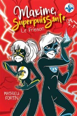 MAXIME, SUPERPUISSANTE -  LE FRISSON 02