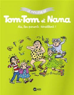 MEILLEUR DE TOM-TOM ET NANA, LE -  AÏE, LES PARENTS DÉRAILLENT !