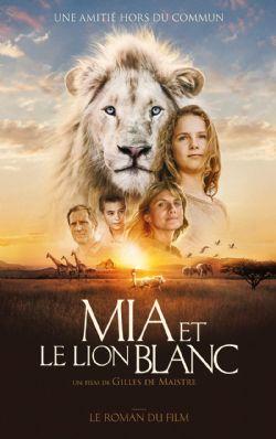 MIA ET LE LION BLANC: LE ROMAN DU FILM