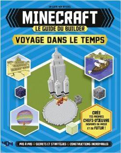 MINECRAFT -  LE GUIDE DU BUILDER - VOYAGE DANS LE TEMPS (GUIDE NON OFFICIEL)