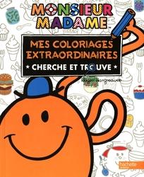 MONSIEUR MADAME -  MES COLORIAGES EXTRAORDINAIRES - CHERCHE ET TROUVE