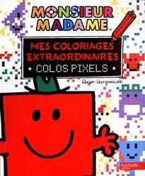 MONSIEUR MADAME -  MES COLORIAGES EXTRAORDINAIRES - COLOS PIXELS