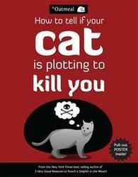 OATMEAL, THE -  HOW TO TELL IF YOUR CAT IS PLOTTING TO KILL YOU