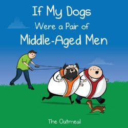 OATMEAL, THE -  IF MY DOGS WERE A PAIR OF MIDDLE-AGED MEN