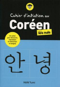 POUR LES NULS -  CAHIER D'INITIATION AU CORÉEN