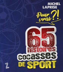 POUR VRAI?! 65 HISTOIRES COCASSES DE SPORT