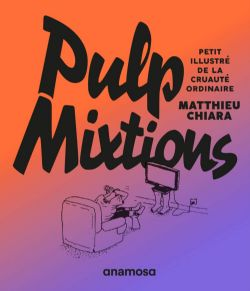 PULP MIXTIONS -  PETIT ILLUSTRÉ DE LA CRUAUTÉ ORDINAIRE