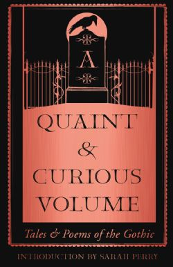 QUAINT AND CURIOUS VOLUME, A -  TALES AND POEMS OF THE GOTHIC