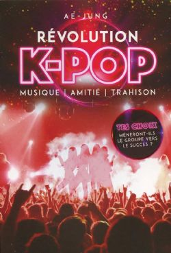 RÉVOLUTION K-POP : MUSIQUE, AMITIÉ, TRAHISON