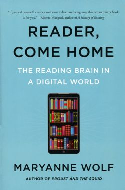 READER, COME HOME -  READING BRAIN IN A DIGITAL WORLD, THE