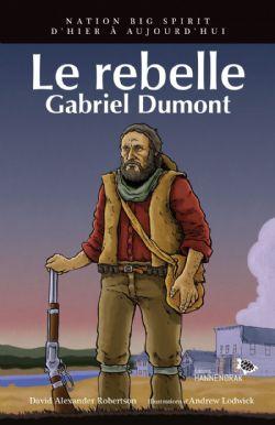 REBELLE (LE) : GABRIEL DUMONT