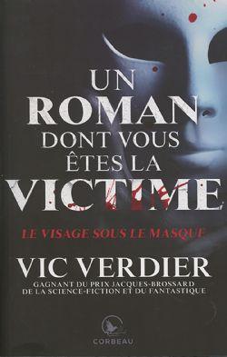 ROMAN DONT VOUS ÊTES LA VICTIME, UN -  LE VISAGE SOUS LE MASQUE