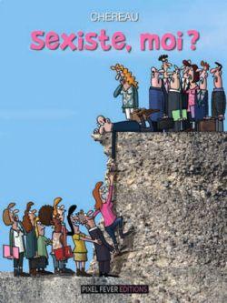 SEXISTE, MOI ?