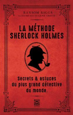 SHERLOCK HOLMES -  LA MÉTHODE SHERLOCK HOLMES : SECRETS & ASTUCES DU PLUS GRAND DÉTECTIVE DU MONDE