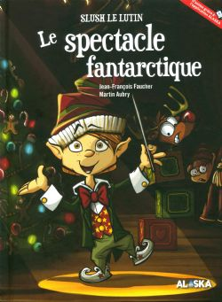 SLUSH LE LUTIN -  LE SPECTACLE FANTARTIQUE