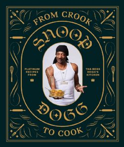SNOOP DOGG -  FROM CROOK TO COOK, PLATINUM RECIPES FROM THA BOSS DOGG'S KITCHEN