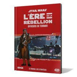 STAR WARS : LE JEU DE RÔLE -  OFFICIERS DE TERRAIN (FRANÇAIS) -  L'ÈRE DE LA RÉBELLION