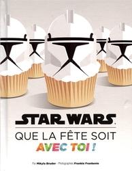 STAR WARS -  QUE LA FÊTE SOIT AVEC TOI!