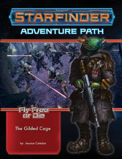 STARFINDER : ADVENTURE PATH -  THE GILDED CAGE (ANGLAIS) -  FLY FREE OR DIE 6