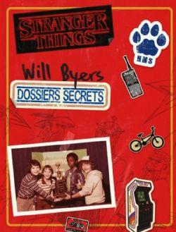 STRANGER THINGS -  LES DOSSIERS SECRETS DE WILL BYERS