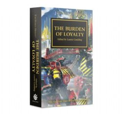 THE BURDEN OF LOYALTY - COUVERTURE SOUPLE (ANGLAIS) -  THE HORUS HERESY