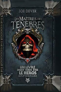 UN LIVRE DONT VOUS ÊTES LE HÉROS -  LES MAÎTRES DES TÉNÈBRES (EDITION COLLECTOR) -  LOUP SOLITAIRE 01