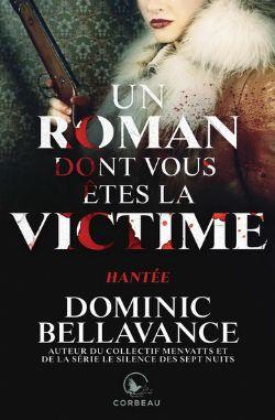 UN ROMAN DONT VOUS ÊTES LA VICTIME -  HANTÉE