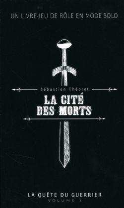 UNE AVENTURE DONT VOUS ÊTES LE HÉROS -  LA CITÉ DES MORTS (FRANÇAIS) -  LA QUÊTE DU GUERRIER VOLUME 1