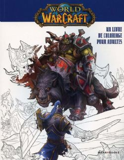 WARCRAFT -  UN LIVRE DE COLORIAGE POUR ADULTES -  WORLD OF WARCRAFT