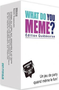 WHAT DO YOU MEME? -  ÉDITION QUÉBÉCOISE (FRANÇAIS)